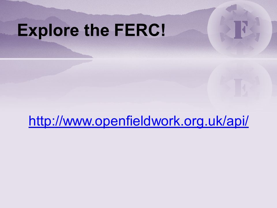http://www.openfieldwork.org.uk/api/ Explore the FERC!