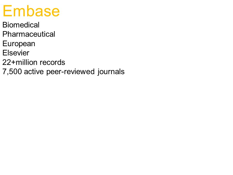 Embase Biomedical Pharmaceutical European Elsevier 22+million records 7,500 active peer-reviewed journals