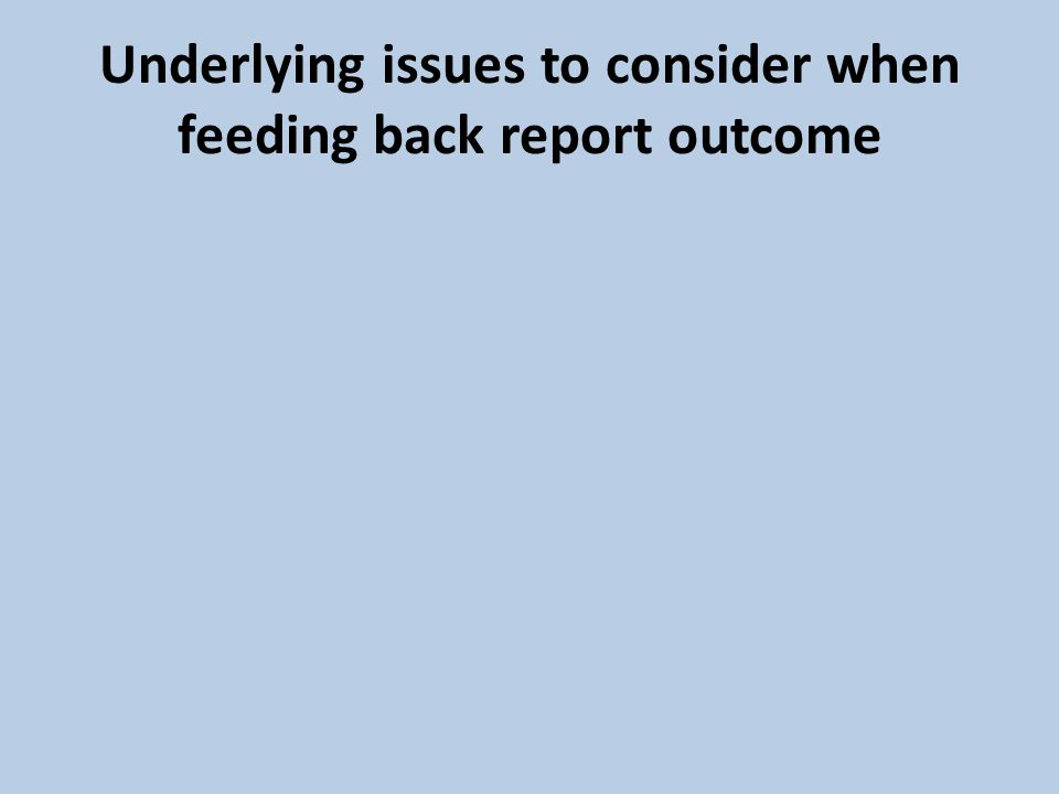 Underlying issues to consider when feeding back report outcome