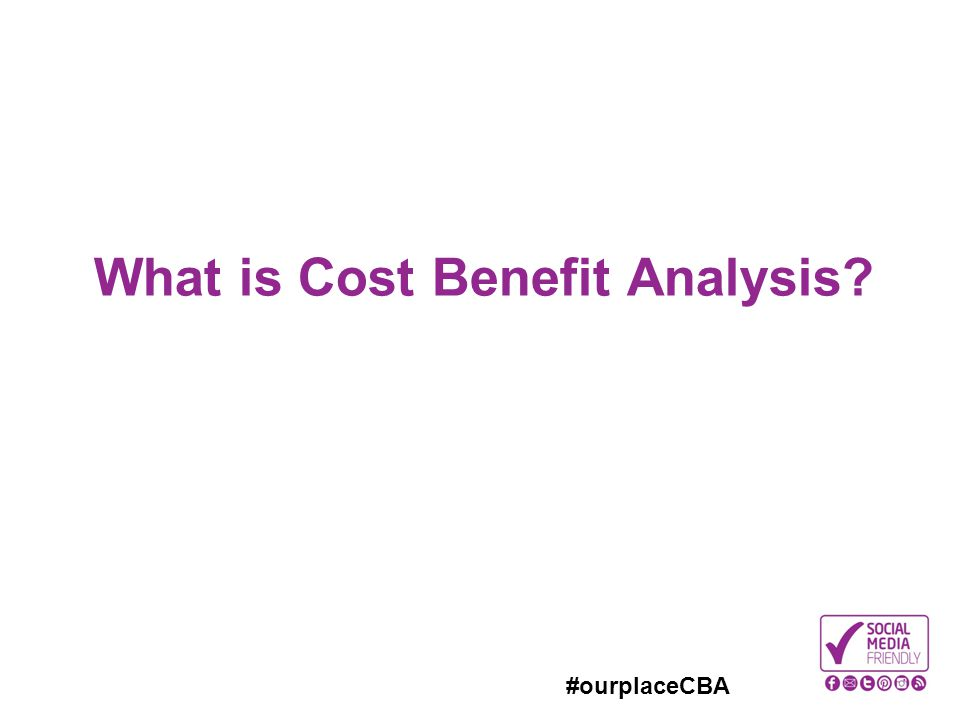 #ourplaceCBA What is Cost Benefit Analysis?