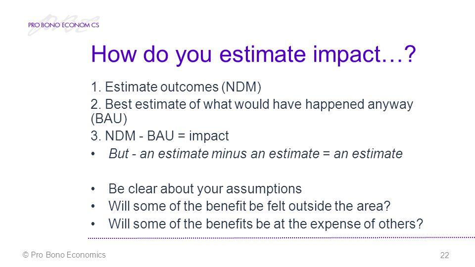 22 © Pro Bono Economics How do you estimate impact….