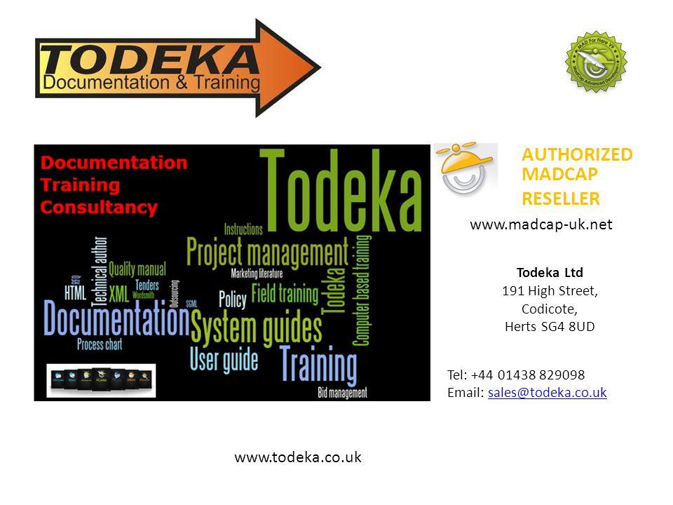 AUTHORIZED MADCAP RESELLER www.madcap-uk.net www.todeka.co.uk Tel: +44 01438 829098 Email: sales@todeka.co.uksales@todeka.co.uk Todeka Ltd 191 High Street, Codicote, Herts SG4 8UD