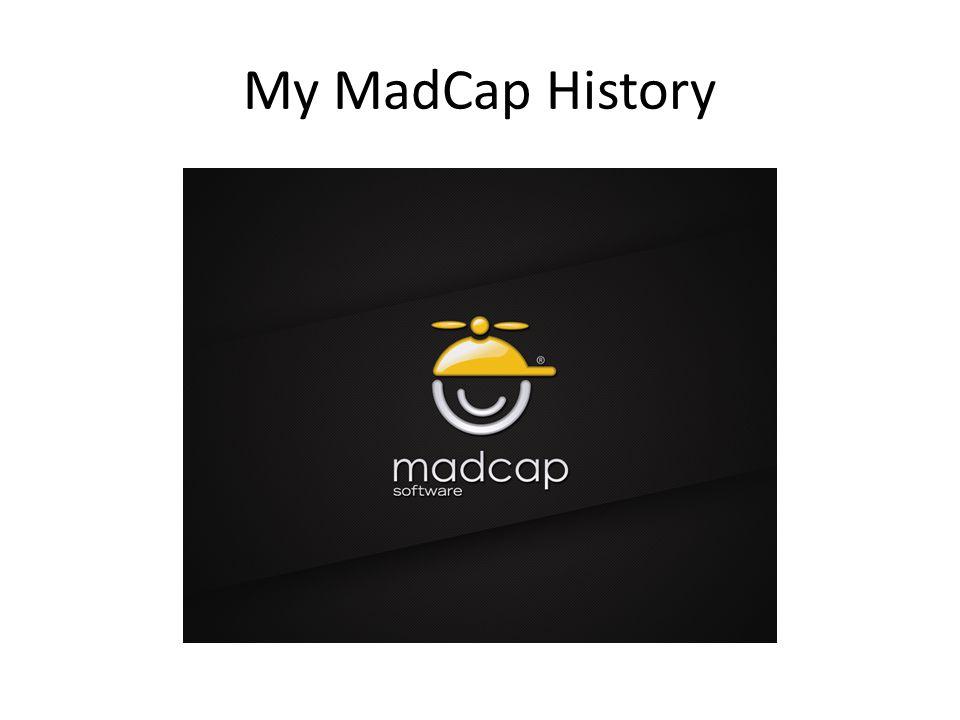 My MadCap History