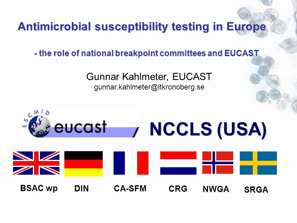 BSAC wp DIN SRGA CA-SFM CRG NWGA NCCLS (USA) Antimicrobial susceptibility testing in Europe - the role of national breakpoint committees and EUCAST Gu