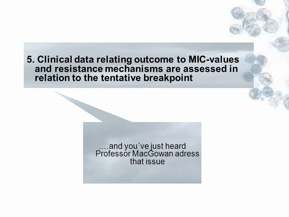 5. Clinical data relating outcome to MIC-values and resistance mechanisms are assessed in relation to the tentative breakpoint ….and you´ve just heard