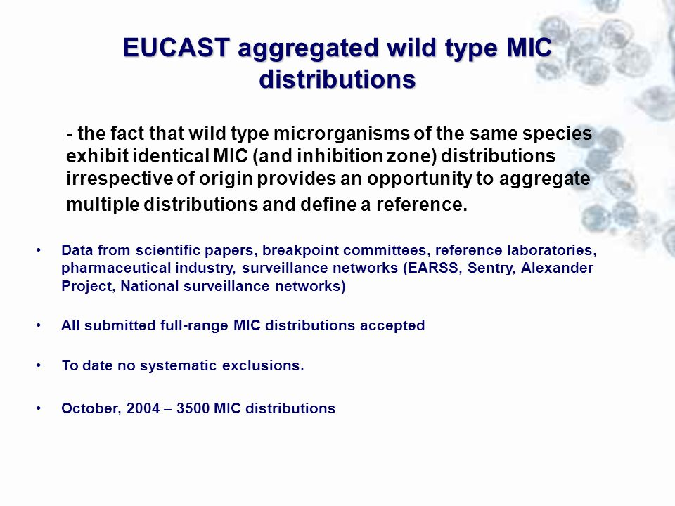 EUCAST aggregated wild type MIC distributions - the fact that wild type microrganisms of the same species exhibit identical MIC (and inhibition zone) distributions irrespective of origin provides an opportunity to aggregate multiple distributions and define a reference.