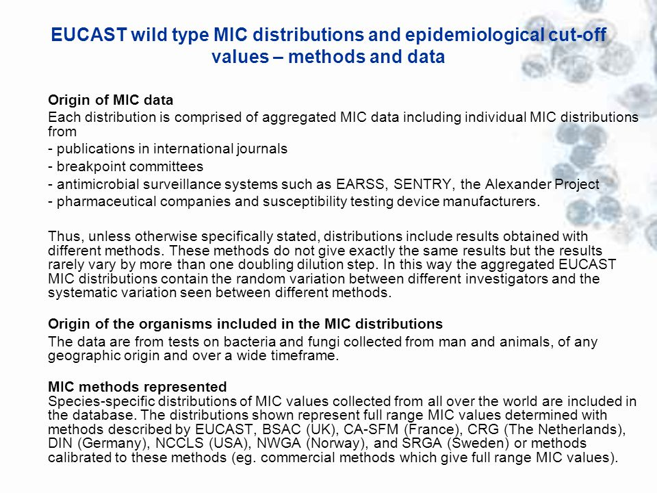 EUCAST wild type MIC distributions and epidemiological cut-off values – methods and data Origin of MIC data Each distribution is comprised of aggregat