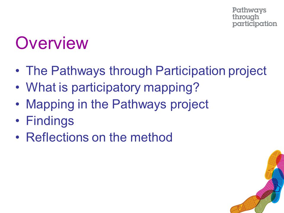 Overview The Pathways through Participation project What is participatory mapping.