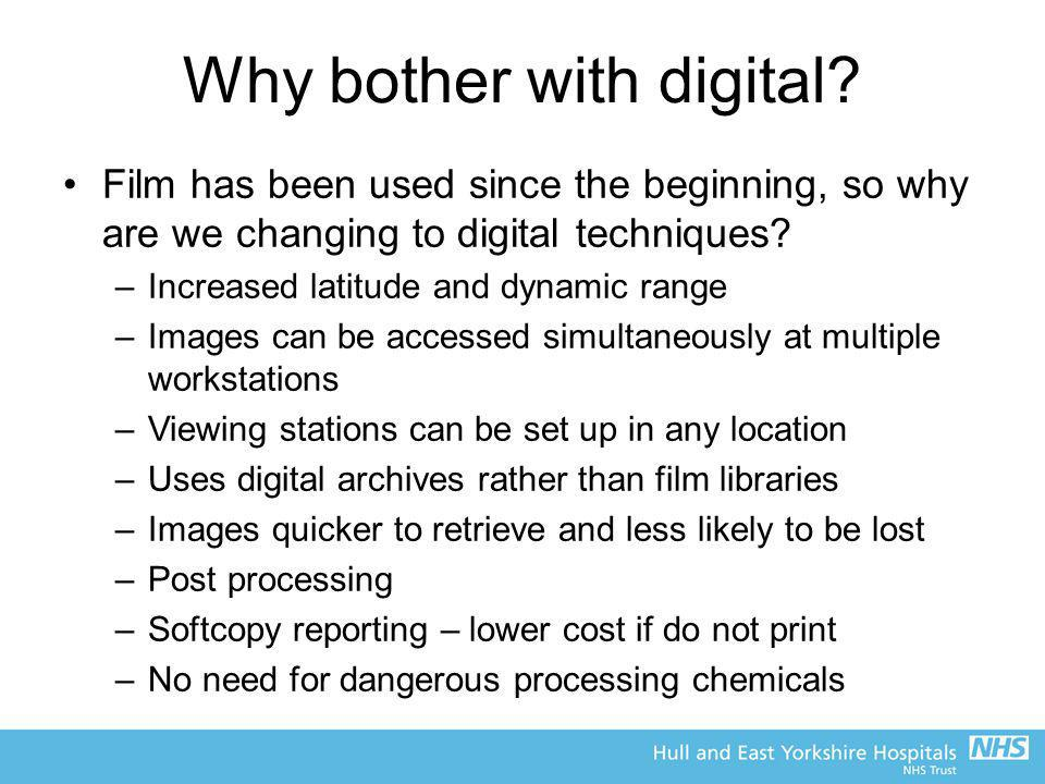 Disadvantages of digital Initial cost Problems with interconnectivity Lack of information and set up of automatic exposure control (AEC) Lack of link between exposure and brightness –Potential for dose creep (see following slides) Generally poorer limiting spatial resolution when compared with film