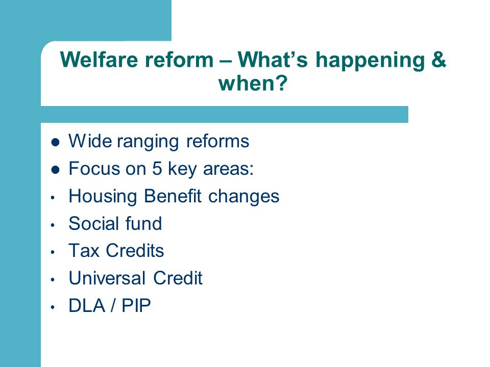 Welfare reform – What's happening & when.