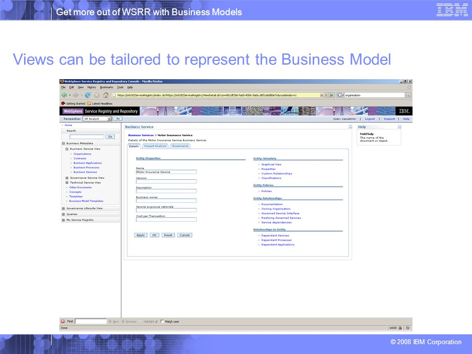 Get more out of WSRR with Business Models © 2008 IBM Corporation Views can be tailored to represent the Business Model