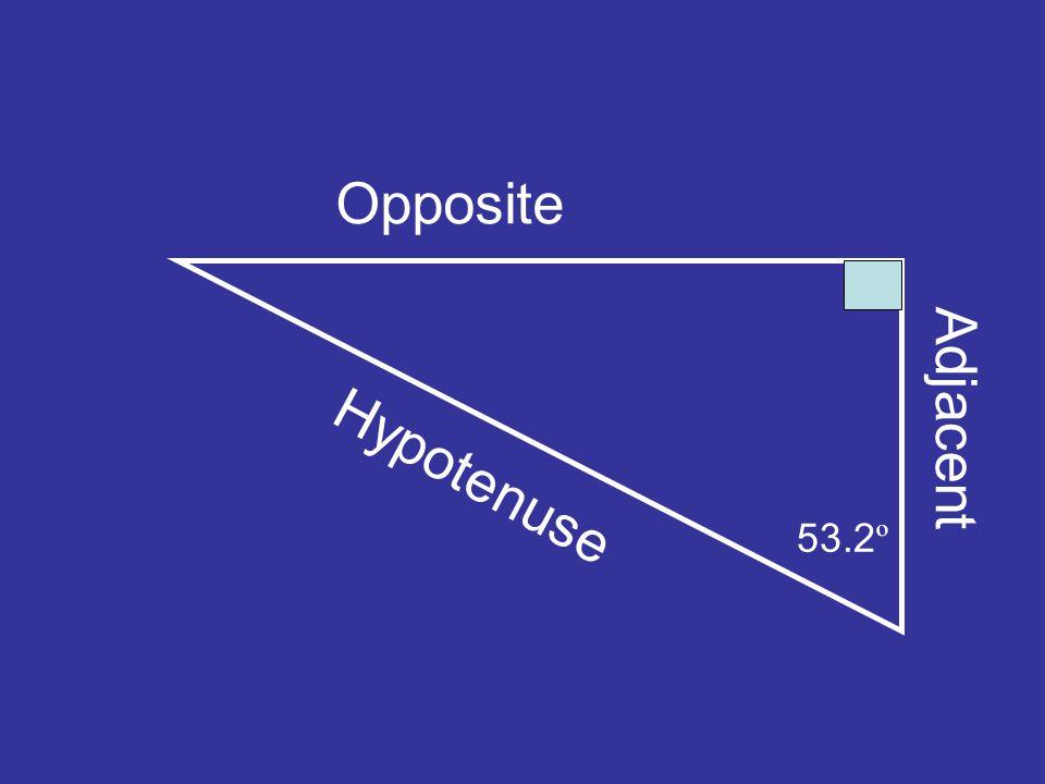 53.2 º Hypotenuse Adjacent Opposite