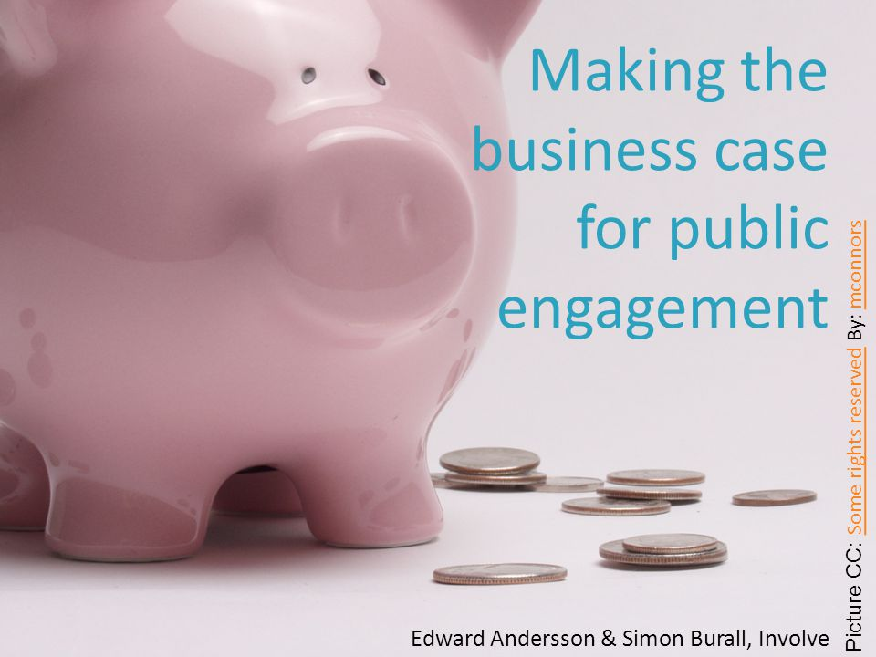 Edward Andersson & Simon Burall, Involve Making the business case for public engagement Picture CC: Some rights reserved By: mconnors Some rights reserved mconnors