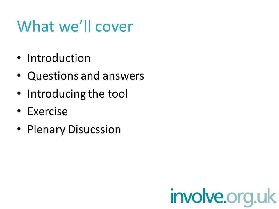 What we'll cover Introduction Questions and answers Introducing the tool Exercise Plenary Disucssion