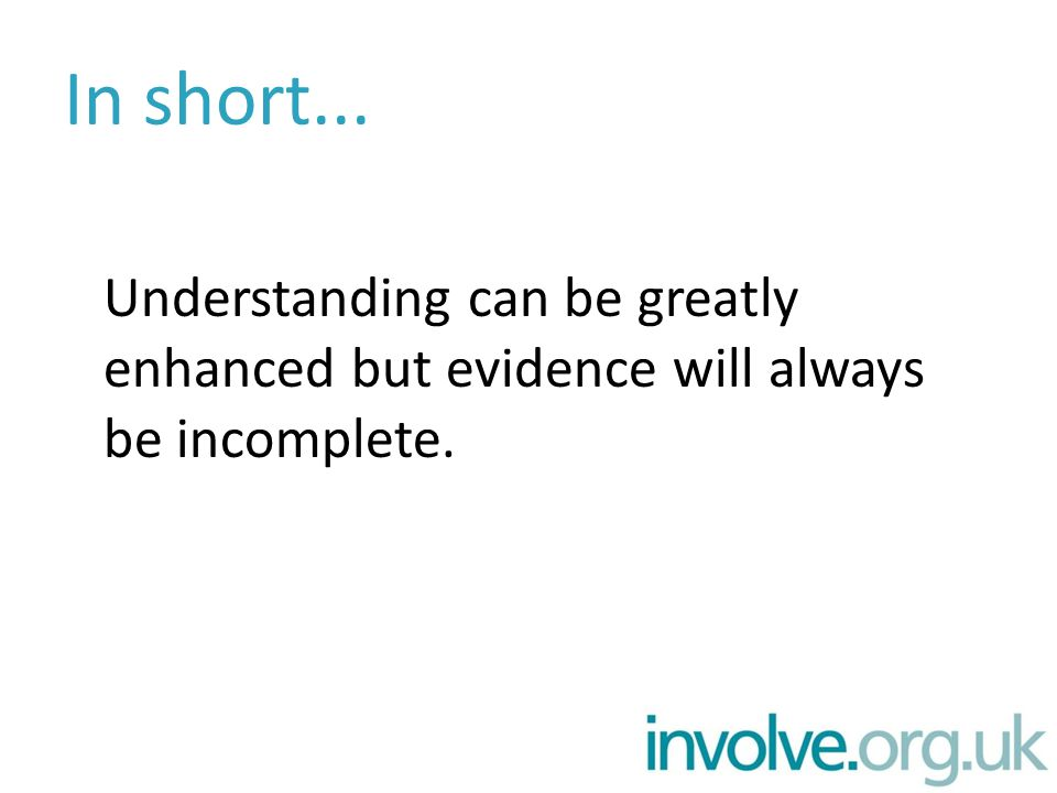 In short... Understanding can be greatly enhanced but evidence will always be incomplete.