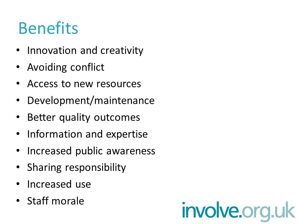 Benefits Innovation and creativity Avoiding conflict Access to new resources Development/maintenance Better quality outcomes Information and expertise