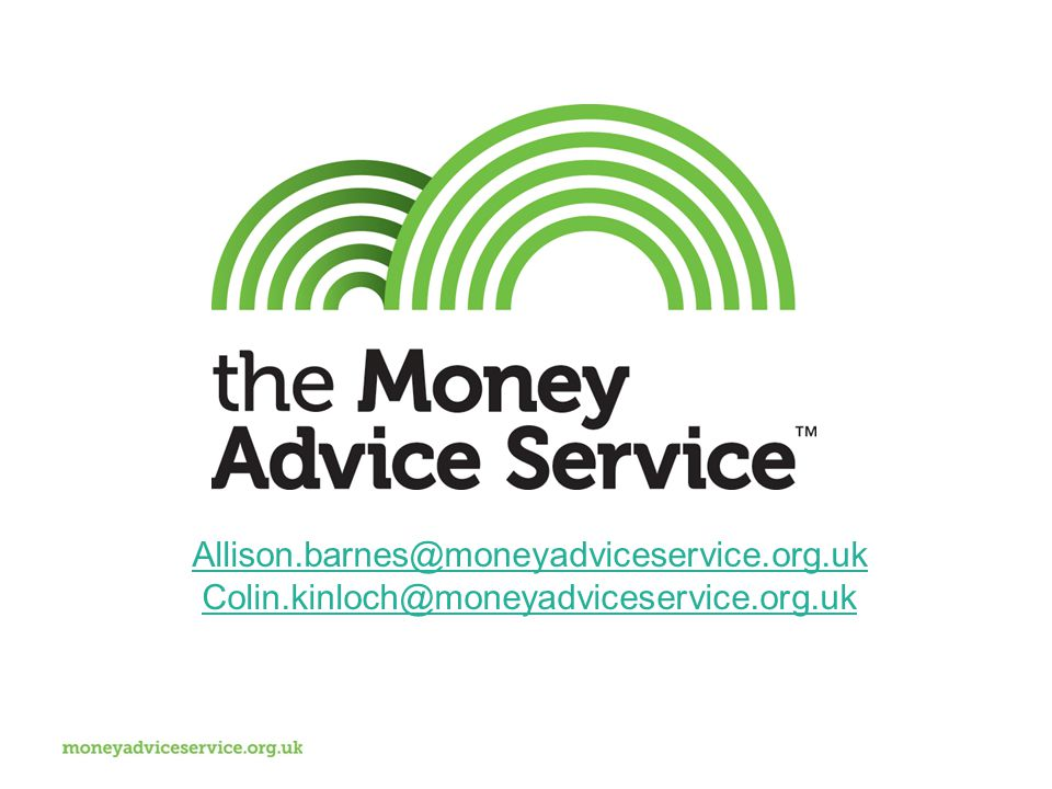 Allison.barnes@moneyadviceservice.org.uk Colin.kinloch@moneyadviceservice.org.uk