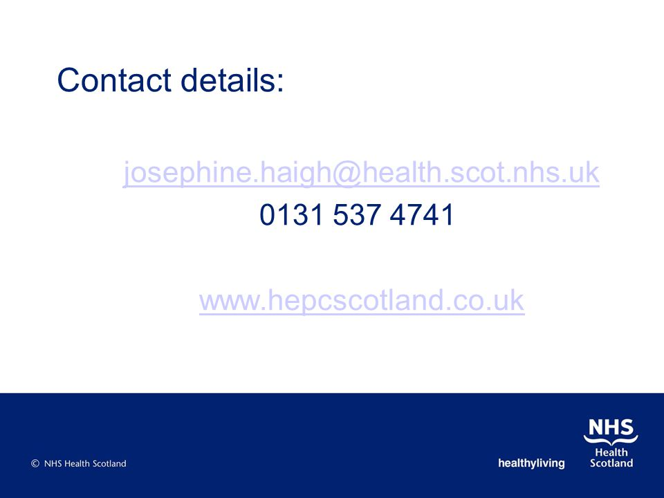 Contact details: josephine.haigh@health.scot.nhs.uk 0131 537 4741 www.hepcscotland.co.uk