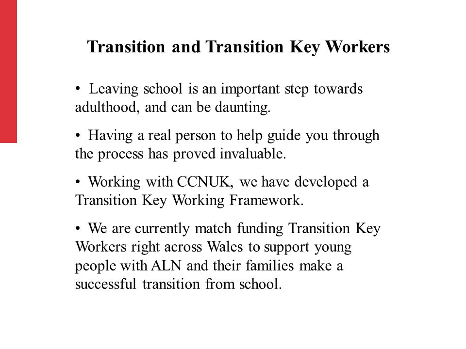 Transition and Transition Key Workers Leaving school is an important step towards adulthood, and can be daunting.