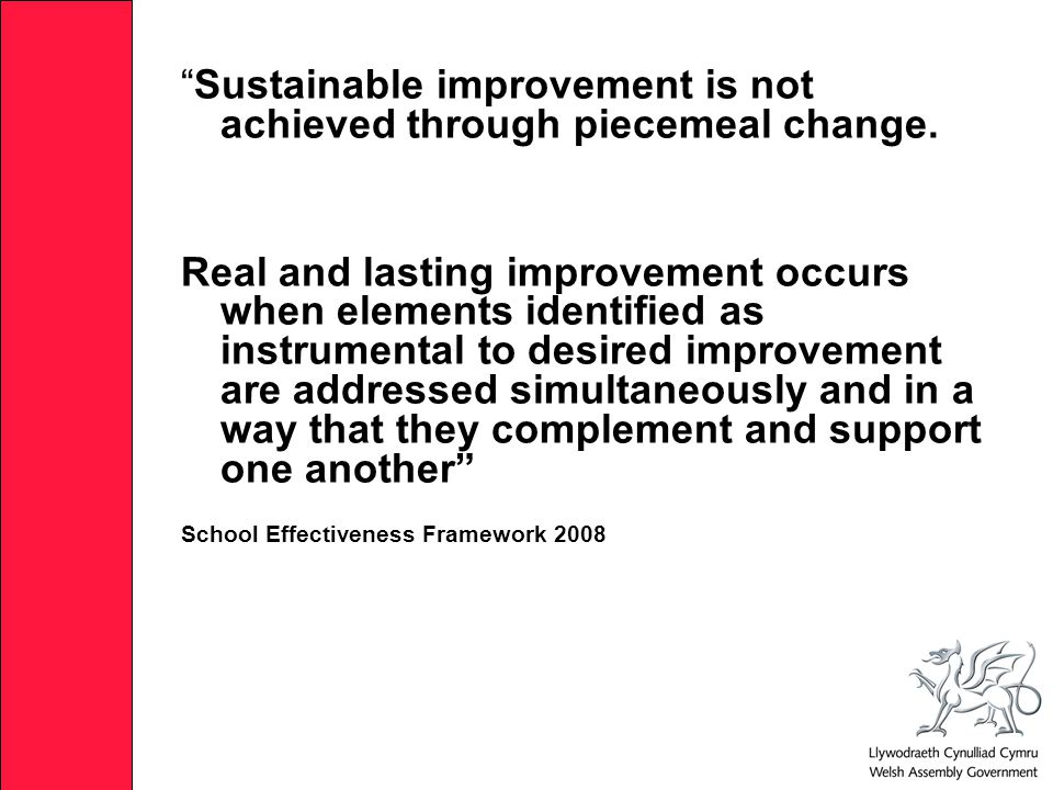 Sustainable improvement is not achieved through piecemeal change.