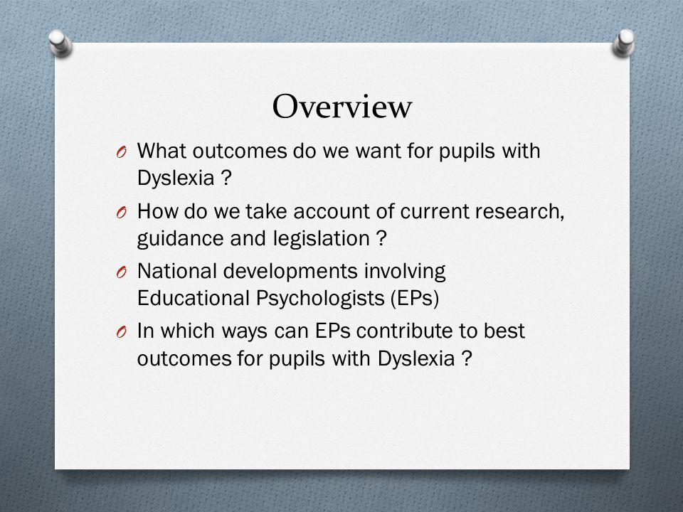 Overview O What outcomes do we want for pupils with Dyslexia ? O How do we take account of current research, guidance and legislation ? O National dev