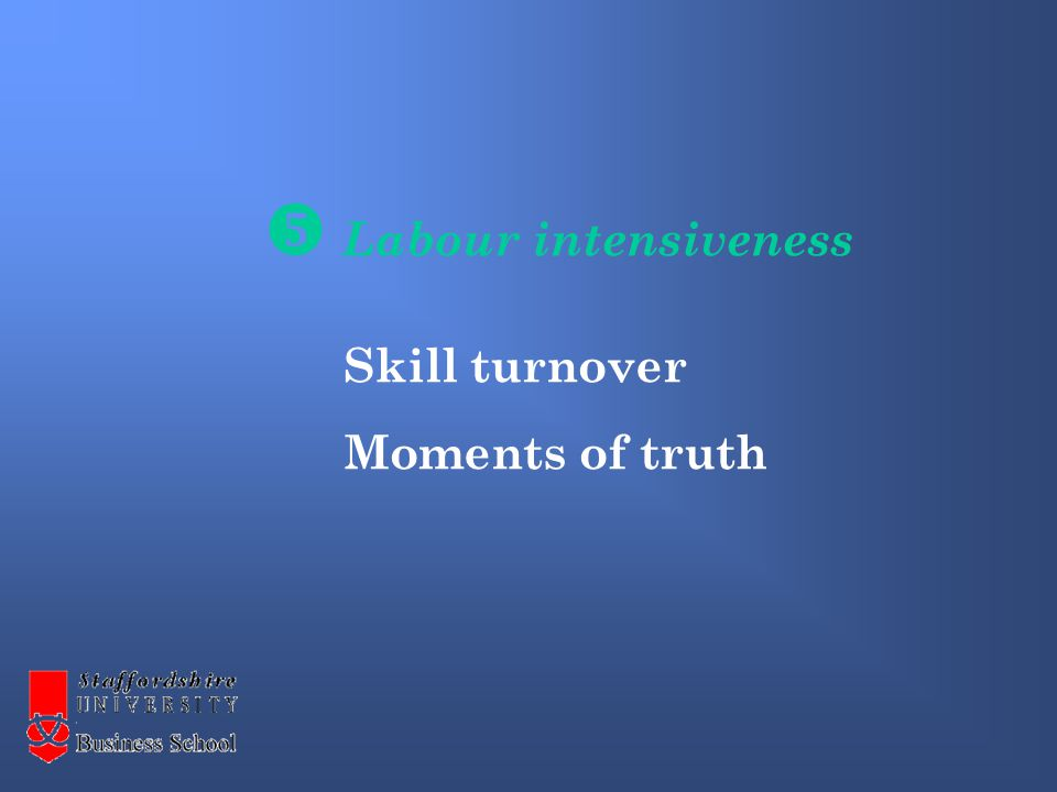  Labour intensiveness Skill turnover Moments of truth