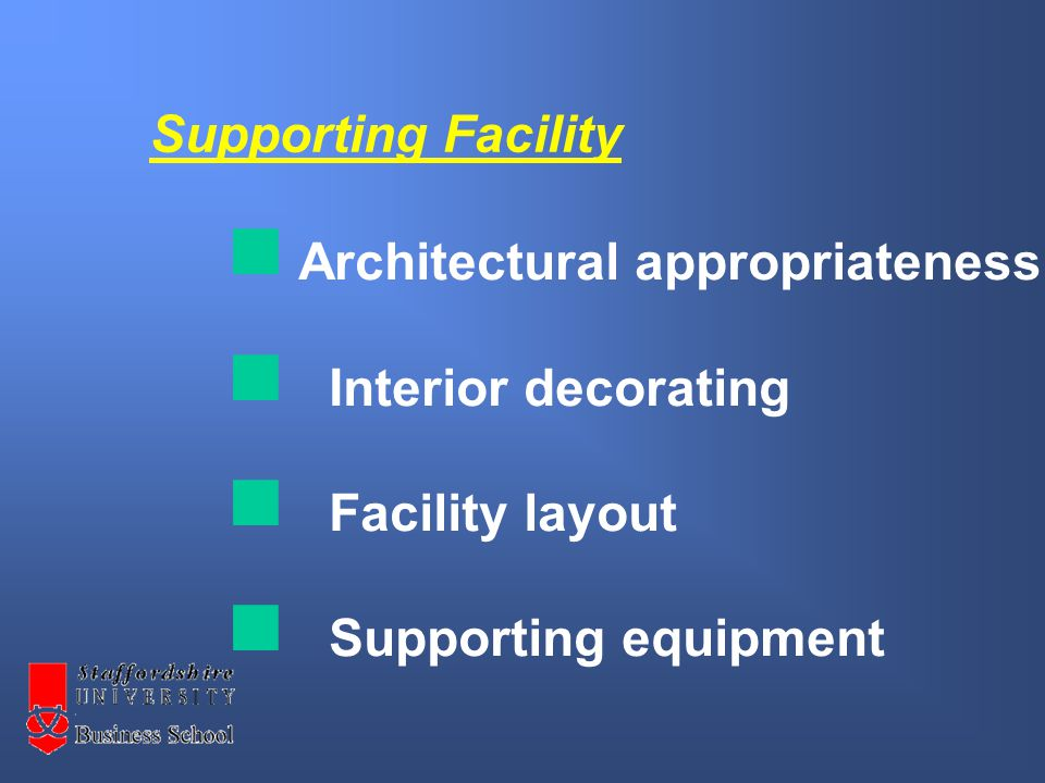 Supporting Facility Architectural appropriateness Interior decorating Facility layout Supporting equipment
