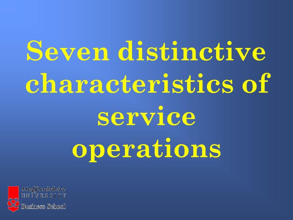 Seven distinctive characteristics of service operations