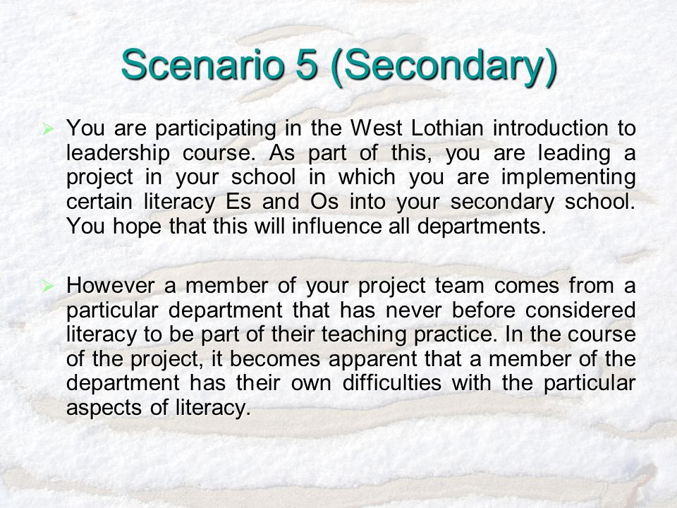 Scenario 5 (Secondary)  You are participating in the West Lothian introduction to leadership course.