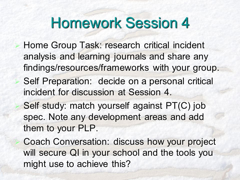 Homework Session 4  Home Group Task: research critical incident analysis and learning journals and share any findings/resources/frameworks with your group.