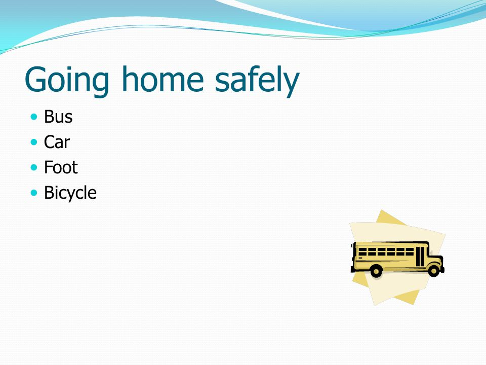 Going home safely Bus Car Foot Bicycle