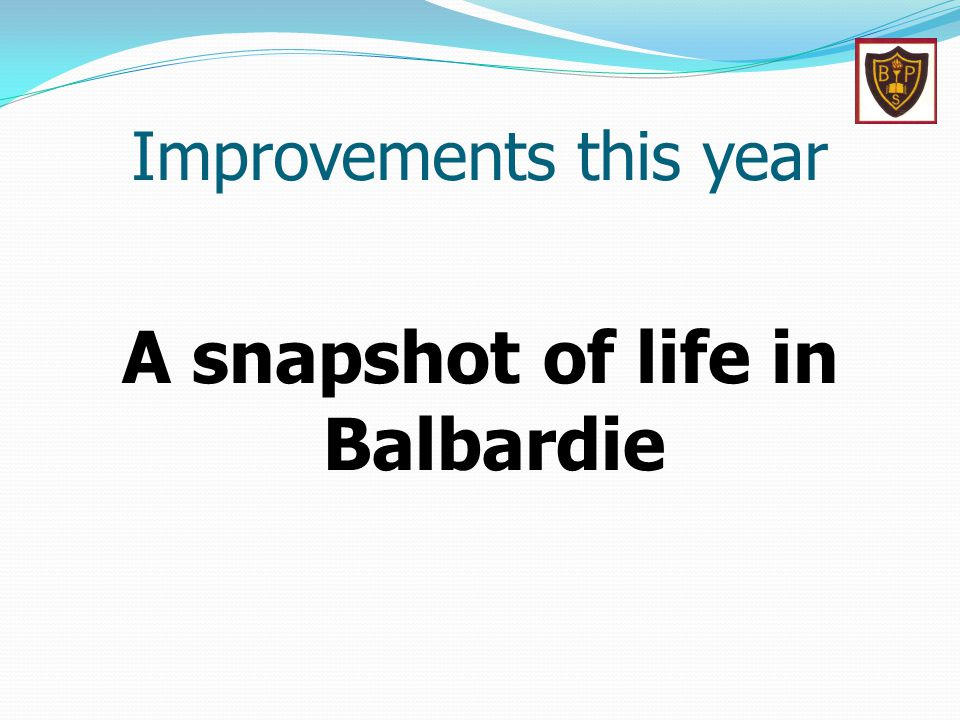 Improvements this year A snapshot of life in Balbardie