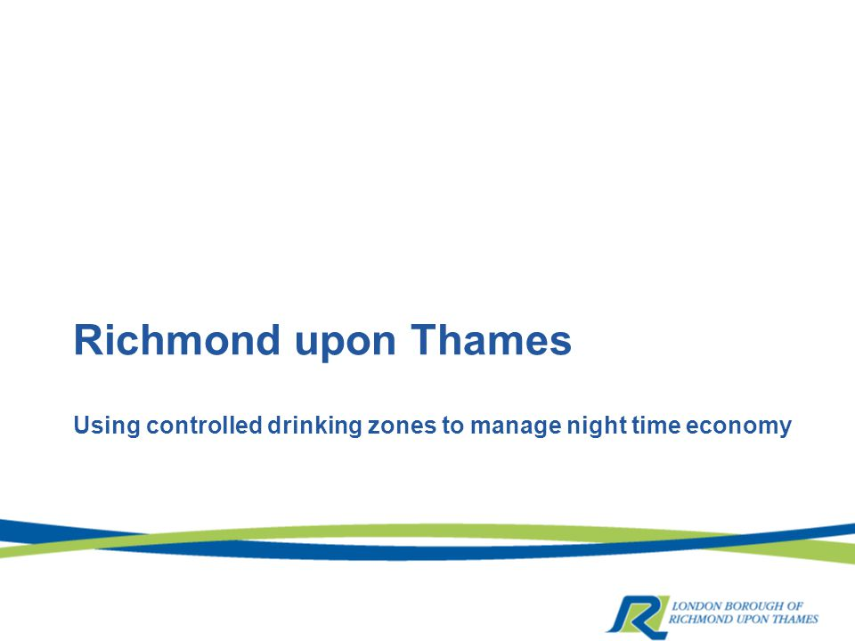 Richmond upon Thames Using controlled drinking zones to manage night time economy