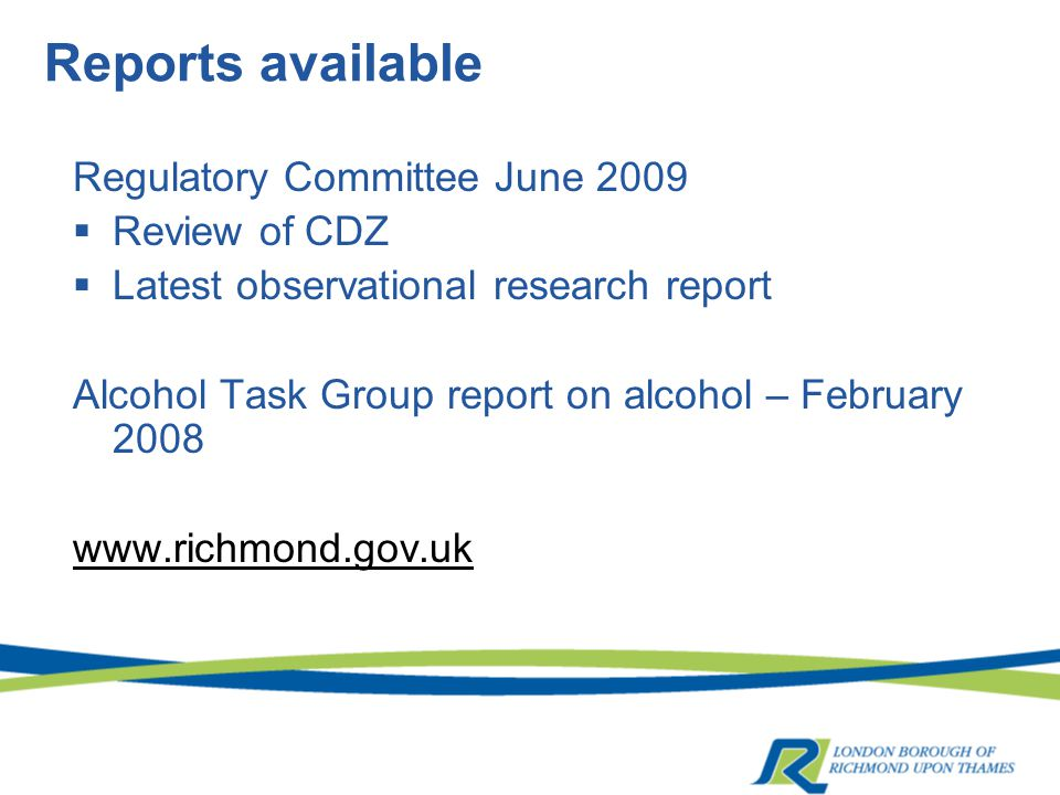 Reports available Regulatory Committee June 2009  Review of CDZ  Latest observational research report Alcohol Task Group report on alcohol – Februar