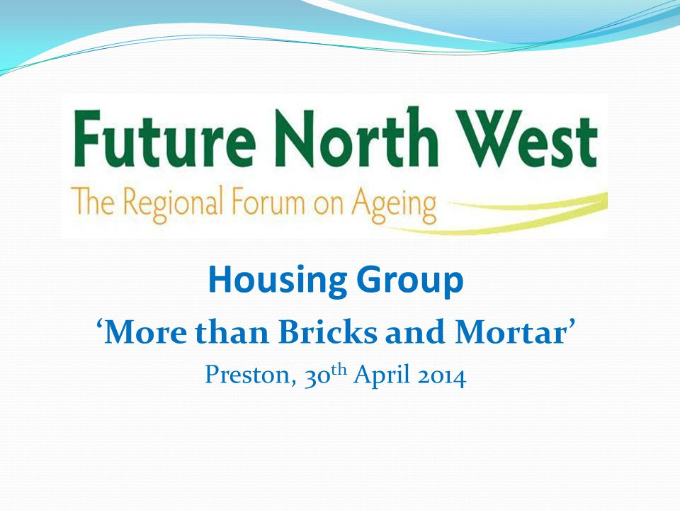 Housing Group 'More than Bricks and Mortar' Preston, 30 th April 2014