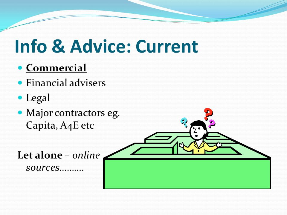 Info & Advice: Current Commercial Financial advisers Legal Major contractors eg.