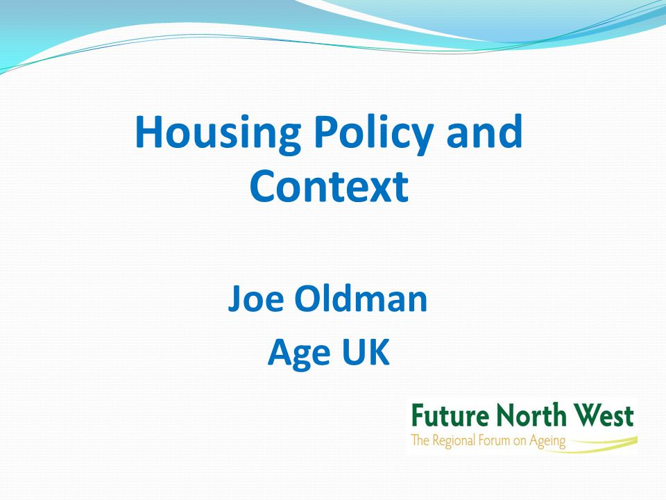 Housing Policy and Context Joe Oldman Age UK