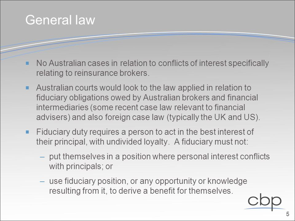 Examples of types of conflicts of interest that could be faced by reinsurance brokers  Receiving commission remuneration or other benefits from reinsurers where the rate and amount varies between reinsurers.