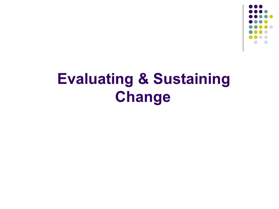 Evaluating & Sustaining Change