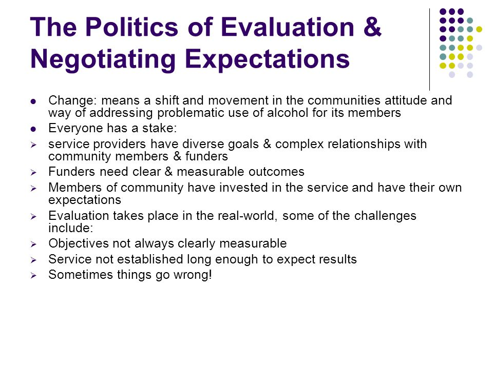 The Politics of Evaluation & Negotiating Expectations Change: means a shift and movement in the communities attitude and way of addressing problematic