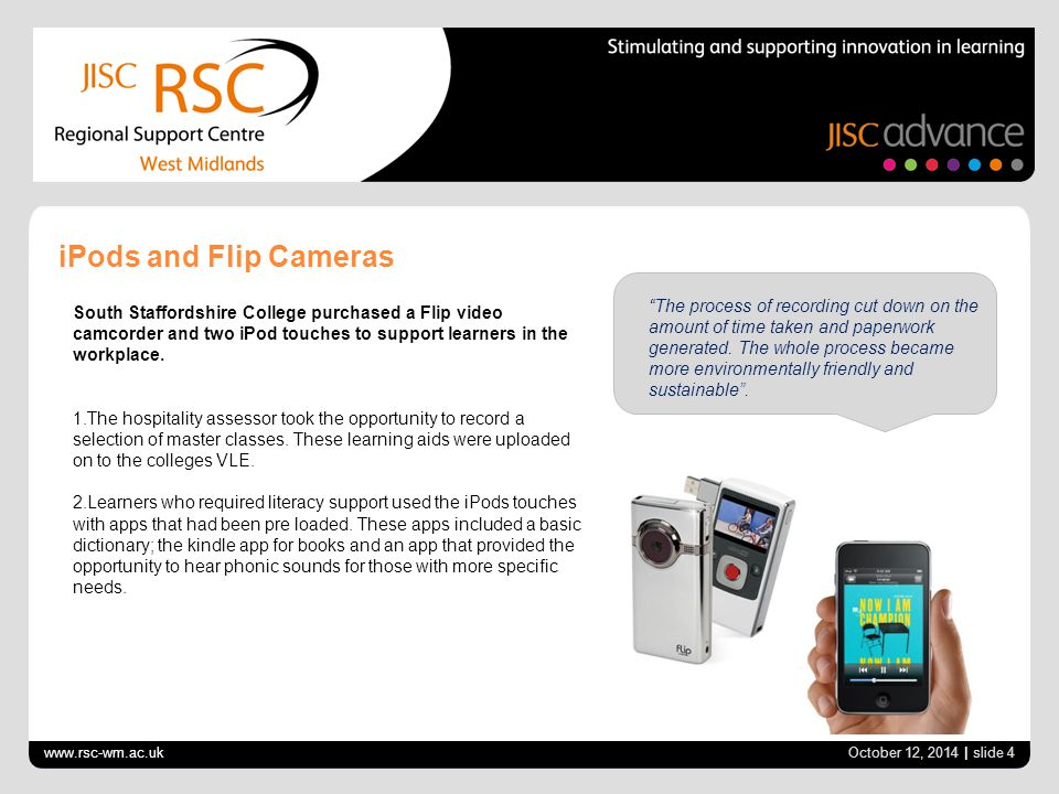 www.rsc-wm.ac.uk October 12, 2014 | slide 5 Dual Cam Digital Video Cameras Hit Training planned for their assessors to take photographs and carry out video observations in the workplace with learners and to use features such as voice recording.
