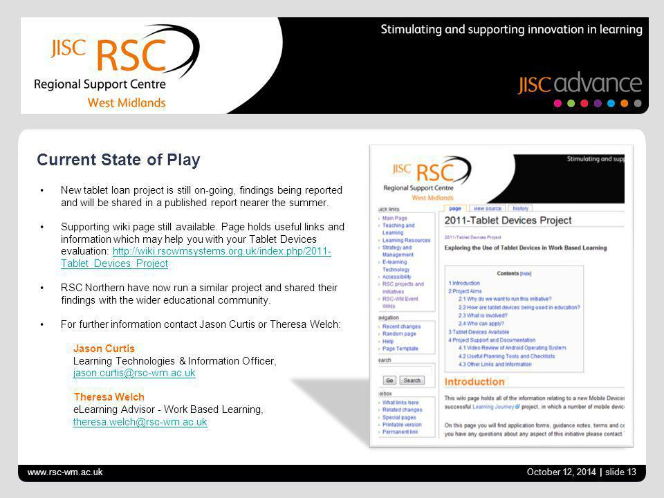 www.rsc-wm.ac.uk October 12, 2014 | slide 13 Current State of Play New tablet loan project is still on-going, findings being reported and will be shar