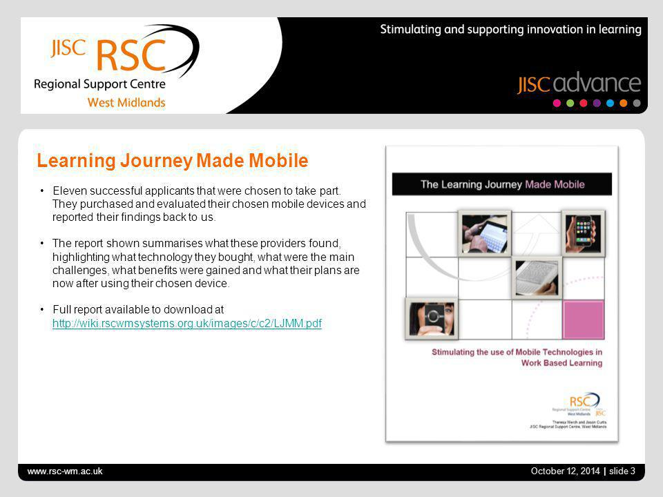 www.rsc-wm.ac.uk October 12, 2014 | slide 3 Learning Journey Made Mobile Eleven successful applicants that were chosen to take part.