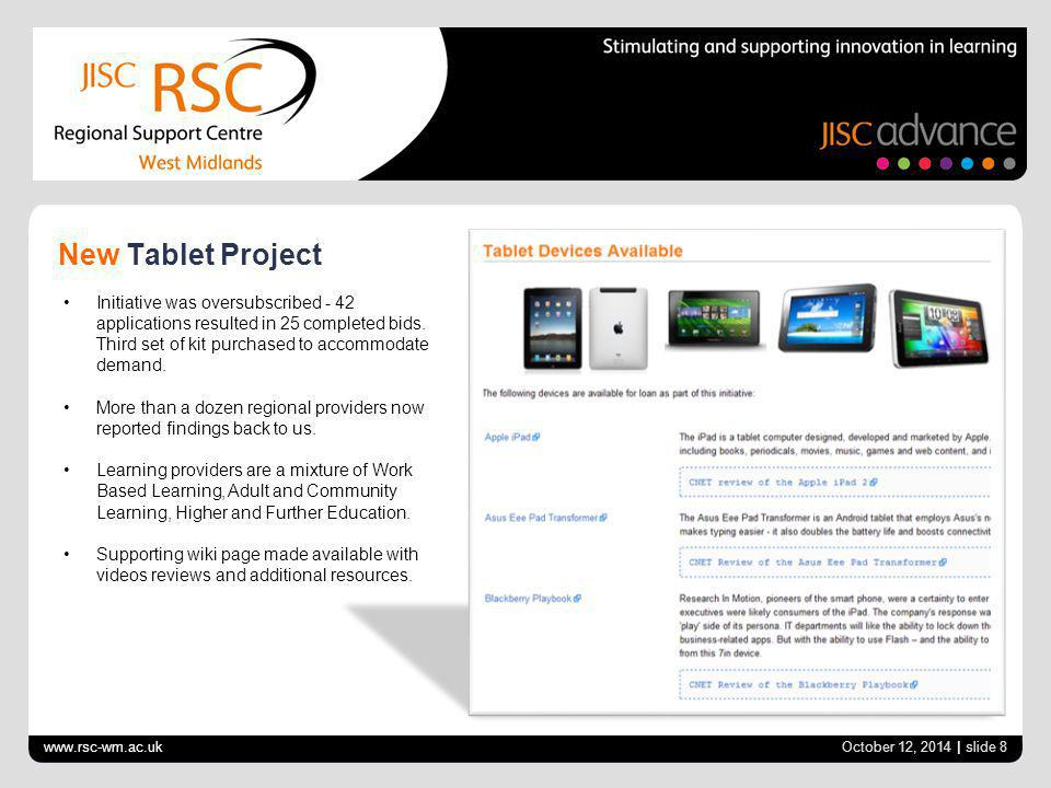 www.rsc-wm.ac.uk October 12, 2014 | slide 8 New Tablet Project Initiative was oversubscribed - 42 applications resulted in 25 completed bids. Third se
