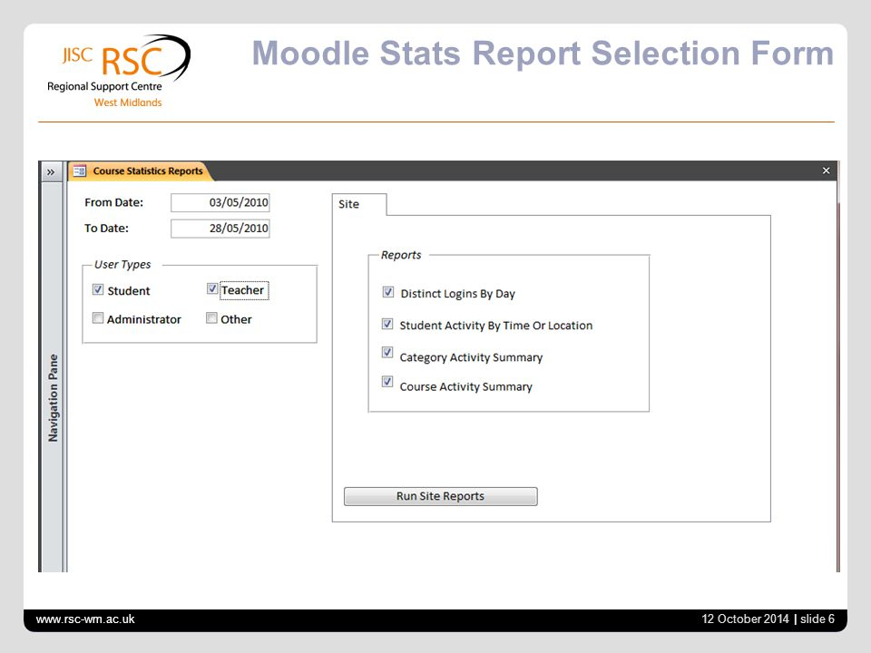Moodle Stats Report Selection Form 12 October 2014 | slide 6 www.rsc-wm.ac.uk