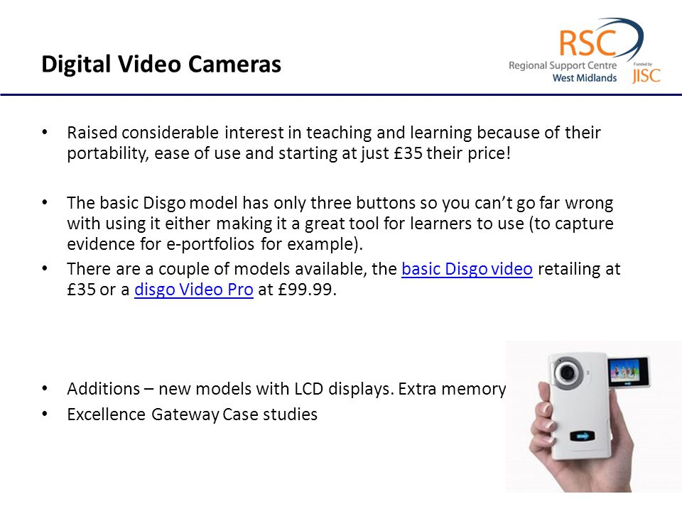 Digital Video Cameras Raised considerable interest in teaching and learning because of their portability, ease of use and starting at just £35 their p
