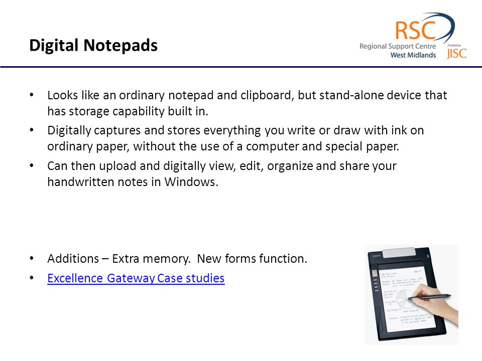 Digital Notepads Looks like an ordinary notepad and clipboard, but stand-alone device that has storage capability built in. Digitally captures and sto