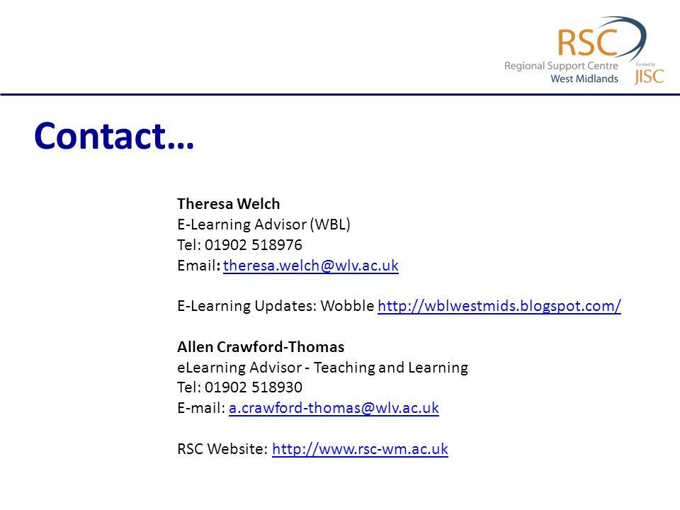 Contact… Theresa Welch E-Learning Advisor (WBL) Tel: 01902 518976 Email: theresa.welch@wlv.ac.uktheresa.welch@wlv.ac.uk E-Learning Updates: Wobble htt