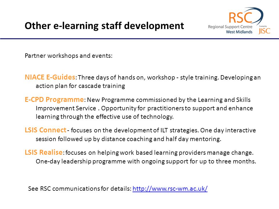 Other e-learning staff development Partner workshops and events: NIACE E-Guides : Three days of hands on, workshop - style training. Developing an act