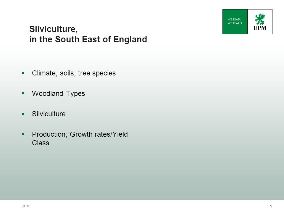UPM5 Silviculture, in the South East of England  Climate, soils, tree species  Woodland Types  Silviculture  Production; Growth rates/Yield Class